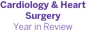 Cardiology & Heart Surgery Year in Review