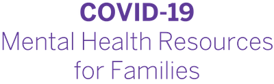 COVID-19 Mental Health Resources for Families